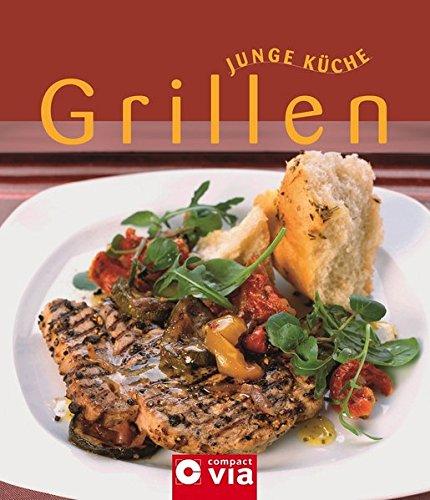 Grillen (Junge Küche). Rezepte, Varianten und Anregungen für den perfekten Grillabend