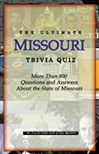 The Ultimate Missouri Trivia Quiz: More Than 800 Questions and Answers About the State of Missouri