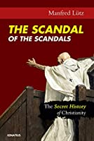 The Scandal of the Scandals: The Secret History of Christianity