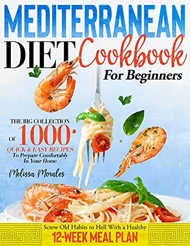Mediterranean Diet Cookbook for Beginners: Big Collection of 1000 Quick & Easy Recipes to Prepare...