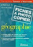 Géographie, cycle 3. Fiches à photocopier