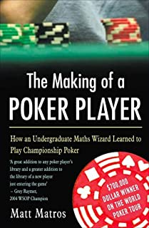The Making Of A Poker Player: How an Undergraduate Maths Wizard Learned to Play Championship Poker