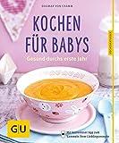 Kochen für Babys: Gesund durchs erste Jahr (GU KüchenRatgeber)