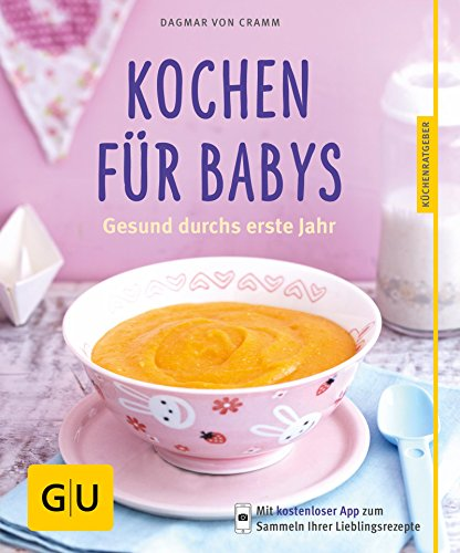 Kochen für Babys: Gesund durchs erste Jahr