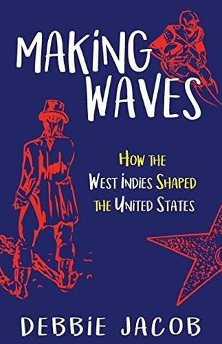 Compare Textbook Prices for Making Waves: How the West Indies Shaped the United States  ISBN 9789766379544 by Jacob, Debbie