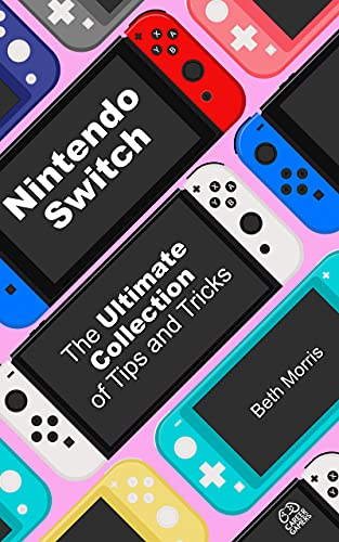 """Nintendo Switch: Ultimate Collection of Tips and Tricks: Become a """"go-to"""" Nintendo Switch expert! (English Edition)"""