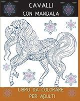 Cavalli con Mandala Libro da Colorare per Adulti: L'arte del Mandala Stress Relieving Horses Designs for Adult Relaxation l Un libro da colorare per adulti con i più bei modelli di cavalli bellissimi mandala progettati per l'anima