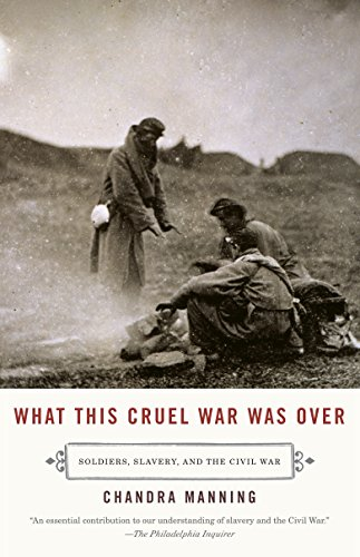 What This Cruel War Was Over: Soldiers, Slavery, and the...