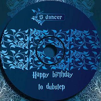 Happy Birthday To Dubstep