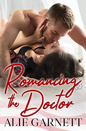 Romancing the Doctor: An Enemies to Lover Romance by [Alie Garnett]