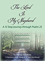 The Lord is My Shepherd; A 12 Step Journey through Psalm 23