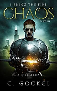 Chaos: I Bring the Fire Part III (A Loki Story) by [C. Gockel]