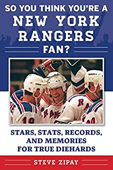 So You Think You're a New York Rangers Fan?: Stars, Stats, Records, and Memories for True Diehards (So You Think You're a Team Fan) by [Steve Zipay]