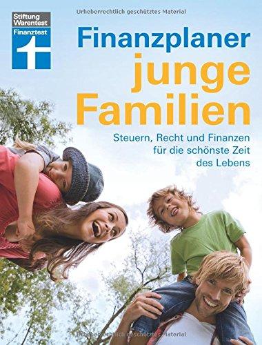 Finanzplaner für junge Familien – Finanzcheck, staatliche Förderung, Erfolg im Job, mehr Netto und Familienabsicherung: Steuern, Recht, Finanzen für die schönste Zeit des Lebens