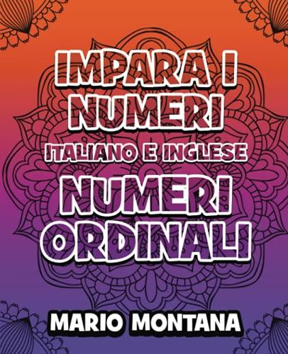 IMPARA I NUMERI ORDINALI - Italiano e Inglese - Libro da COLORARE per BAMBINI: Impara a contare fino a un MILIONE sia in italiano che in inglese