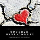 Goodbye Herzschmerz: Das revolutionäre Hypnose-Programm bei Liebeskummer und Trennungsschmerz