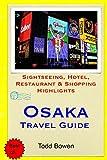 Osaka Travel Guide: Sightseeing, Hotel, Restaurant & Shopping Highlights