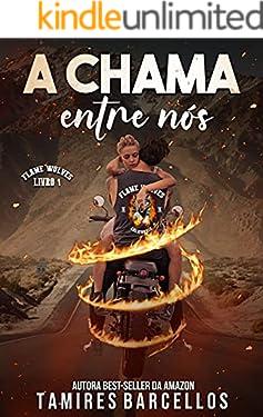 A Chama Entre Nós - Flame Wolves MC - 1 (Portuguese Edition)