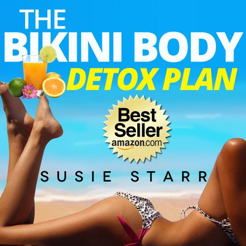 How To Lose Weight Fast: The Bikini Body Detox Plan (How To Lose Weight Fast...The Bikini Body Plan Book 3) (English Edition)
