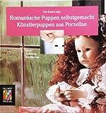 Kase-Lepp Romantische Puppen selbst gemacht. Künstlerpuppen aus Porzellan Ideen, Anleitung,...