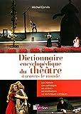 Dictionnaire encyclopedique du theatre a travers le monde