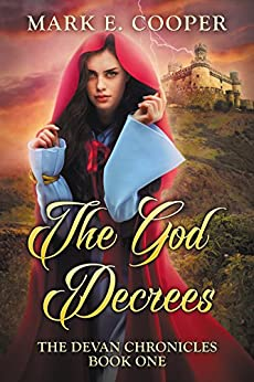 The God Decrees: Devan Chronicles Book 1 by [Mark E. Cooper]