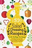 Salad Dressing: 59 Healthy Homemade Salad Dressing Recipes For Vegetarian, Vegan, And Plant Based...