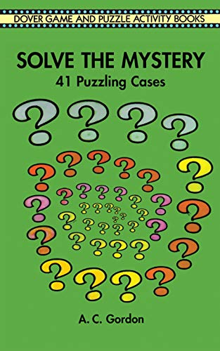 Compare Textbook Prices for Solve the Mystery: 41 Puzzling Cases Dover Children's Activity Books First Thus Edition ISBN 9780486296623 by Gordon, A. C.