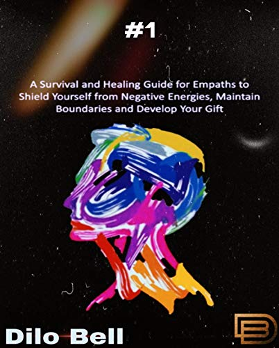 Healing Guide: Survival: Energies- EMPATH: A Survival and Healing Guide for Empaths to Shield Yourself from Negative Energies, Maintain Boundaries and Develop Your Gift: 2020 (English Edition)