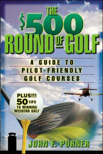 The $500 Round of Golf : A Guide to Pilot-Friendly Golf Courses
