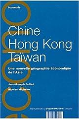 Chine, Hong Kong, Taïwan. Une nouvelle géographie économique de l'Asie Broché