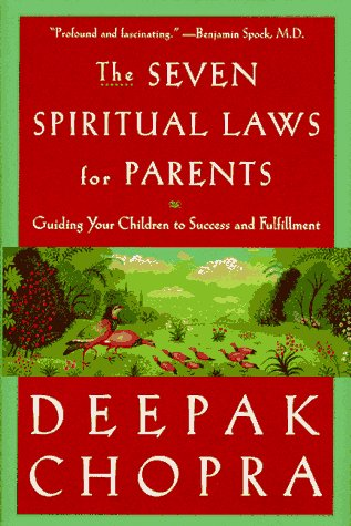 The Seven Spiritual Laws for Parents: Guiding Your Children to Success and Fulfillment: Guiding Your Children to Success and Fullfilment