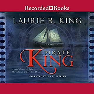 Pirate King     A Novel of Suspense Featuring Mary Russell and Sherlock Holmes              Written by:                                                                                                                                 Laurie R. King                               Narrated by:                                                                                                                                 Jenny Sterlin                      Length: 11 hrs and 13 mins     4 ratings     Overall 3.5