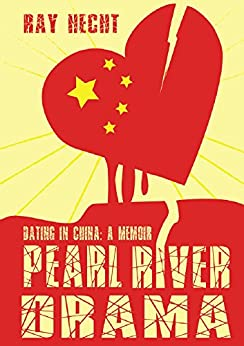 Pearl River Drama: Dating in China by [Ray Hecht]