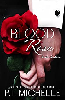 Blood Rose: A Billionaire SEAL Story, Book 8 (In the Shadows) by [P.T. Michelle]
