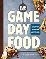Mad Hungry Game Day Food: Fan-Favorite Recipes for Winning Dips, Nachos, Chili, Wings, and Drinks (Artisanal Kitchen)