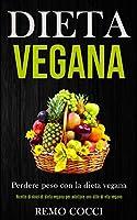 Dieta Vegana: Perdere peso con la dieta vegana (Ricette di dolci di dieta vegana per adottare uno stile di vita vegano)