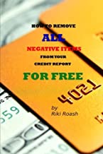 How to Remove ALL Negative Items from your Credit Report: Do It Yourself Guide to Dramatically Increase Your Credit Rating PDF