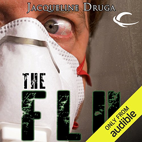 The Flu                   By:                                                                                                                                 Jacqueline Druga                               Narrated by:                                                                                                                                 Dave Courvoisier                      Length: 12 hrs and 23 mins     96 ratings     Overall 3.7