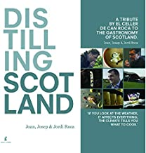 Distilling Scotland: A tribute by El Celler de Can Roca to the gastronomy of Scotland (Cooking) [Idioma Inglés]