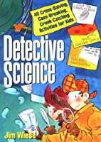 Detective Science: 40 Crime-Solving, Case-Breaking, Crook-Catching Activities for Kids by Jim Wiese(1996-02-20)