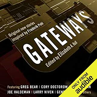 Gateways     Original New Stories Inspired by Frederik Pohl               By:                                                                                                                                 Elizabeth Anne Hull (editor),                                                                                        Greg Bear,                                                                                        Gregory Benford,                   and others                          Narrated by:                                                                                                                                 Oliver Wyman                      Length: 17 hrs and 48 mins     69 ratings     Overall 4.0