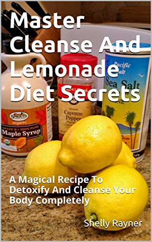 Master Cleanse And Lemonade Diet Secrets A Magical Recipe To