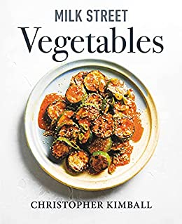 Milk Street Vegetables: 250 Bold, Simple Recipes for Every Season by [Christopher Kimball]