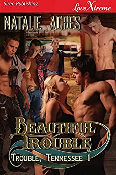 Beautiful Trouble [Trouble, Tennessee 1] (Siren Publishing LoveXtreme Special Edition) by [Natalie Acres]