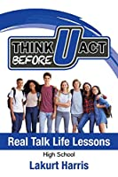 Think Before U Act High School: Real Talk Life Lessons
