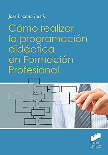 Cómo realizar la programación didáctica en Formación Profesional: 3 (Ciclos formativos y Bachillerato. Libros de Texto)