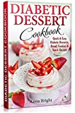 Diabetic Dessert Cookbook: Quick and Easy Diabetic Desserts, Bread, Cookies and Snacks Recipes. Enjoy Keto, Low Carb and Gluten Free Desserts. (Diabetic and Pre-Diabetic Cookbook)
