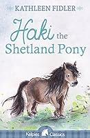 Haki the Shetland Pony (Kelpies Classics)