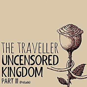 Uncensored Kingdom, Pt. III (Prelude)